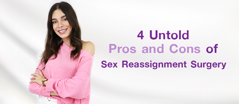 4 Untold Pros and Cons of Sex Reassignment Surgery